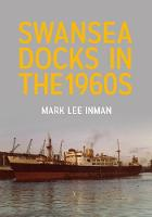 Swansea Docks in the 1960s by Mark Lee Inman