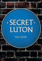 Secret Luton by Paul Adams