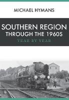 Southern Region Through the 1960s Year by Year by Michael Hymans