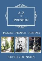 A-Z of Preston Places-People-History by Keith Johnson