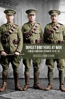 Dorset Brothers at War Three Blandford Yeomen 1914-18 by Jessica Christian