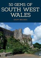 50 Gems of South West Wales The History & Heritage of the Most Iconic Places by Geoff Brookes