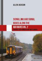 Signalling and Signal Boxes along the NER Routes Vol. 2 Durham, Northumberland and Cumbria by Allen Jackson