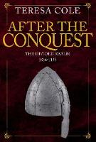 After the Conquest The Divided Realm 1066-1135 by Teresa Cole