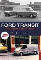 Ford Transit The Making of an Icon by Peter Lee