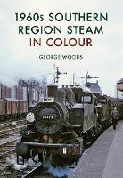 1960s Southern Region Steam in Colour by George Woods
