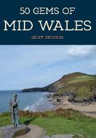50 Gems of Mid Wales The History & Heritage of the Most Iconic Places by Geoff Brookes
