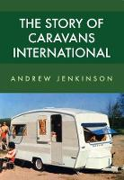 The Story of Caravans International by Andrew Jenkinson