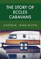 The Story of Eccles Caravans by Andrew Jenkinson