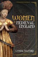 Women in Medieval England by Lynda Telford