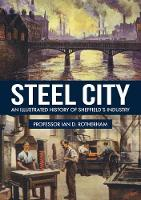 Steel City An Illustrated History of Sheffield's Industry by Ian D. (Sheffield Hallam University UK) Rotherham