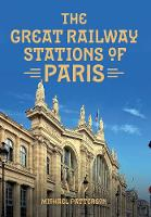 The Great Railway Stations of Paris by Michael Patterson