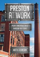 Preston at Work People and Industries Through the Years by Keith Johnson