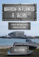 Barrow-in-Furness at Work People and Industries Through the Years by Gill Jepson