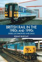 British Rail in the 1980s and 1990s: Diesel Locomotives and DMUs by Kenny Barclay