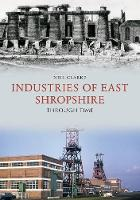 Industries of East Shropshire Through Time by Neil Clarke