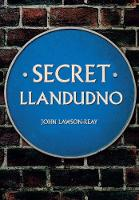 Secret Llandudno by John Lawson-Reay