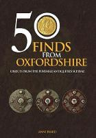 50 Finds from Oxfordshire Objects from the Portable Antiquities Scheme by Anni Byard