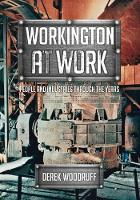 Workington at Work People and Industries Through the Years by Derek Woodruff