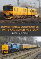Departmental Locomotives, Units and Coaching Stock by Rich Mackin