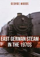 East German Steam in the 1970s by George Woods