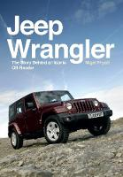 Jeep Wrangler The Story Behind an Iconic off-Roader by Nigel Fryatt