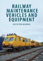 Railway Maintenance Vehicles and Equipment by Royston Morris