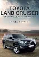 Toyota Land Cruiser The Story of a Legendary 4x4 by Nigel Fryatt