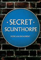 Secret Scunthorpe by Morgan Broadbent