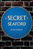 Secret Seaford by Kevin Gordon