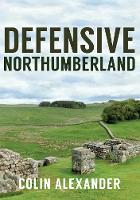 Defensive Northumberland by Colin Alexander