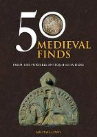 50 Medieval Finds from the Portable Antiquities Scheme by Michael Lewis