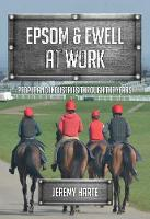 Epsom & Ewell At Work People and Industries Through the Years by Jeremy Harte