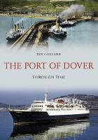 The Port of Dover Through Time by Ian Collard