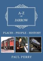 A-Z of Jarrow Places-People-History by Paul Perry