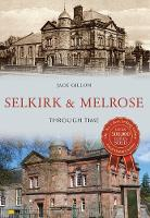 Selkirk & Melrose Through Time by Jack Gillon