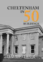 Cheltenham in 50 Buildings by David Elder