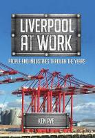 Liverpool at Work People and Industries Through the Years by Ken Pye