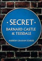 Secret Barnard Castle & Teesdale by Andrew Graham Stables