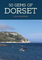 50 Gems of Dorset The History & Heritage of the Most Iconic Places by John Megoran