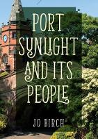 Port Sunlight and its People by Jo Birch