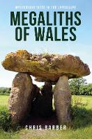 Megaliths of Wales Mysterious Sites in the Landscape by Chris Barber