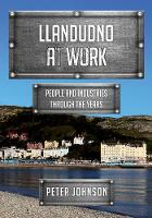 Llandudno at Work People and Industries Through the Years by Peter (Durham University UK) Johnson