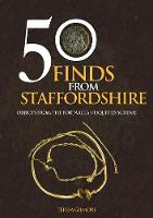50 Finds from Staffordshire Objects from the Portable Antiquities Scheme by Teresa Gilmore