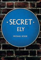Secret Ely by Michael Rouse