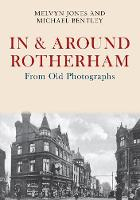 In & Around Rotherham From Old Photographs by Melvyn Jones, Michael Bentley