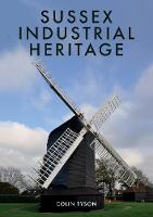 Sussex Industrial Heritage by Colin Tyson