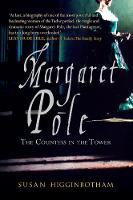 Margaret Pole The Countess in the Tower by Susan Higginbotham