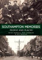 Southampton Memories People and Places by Peter Wardall, Rod Andrews, Ben Waring