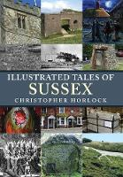 Illustrated Tales of Sussex by Christopher Horlock